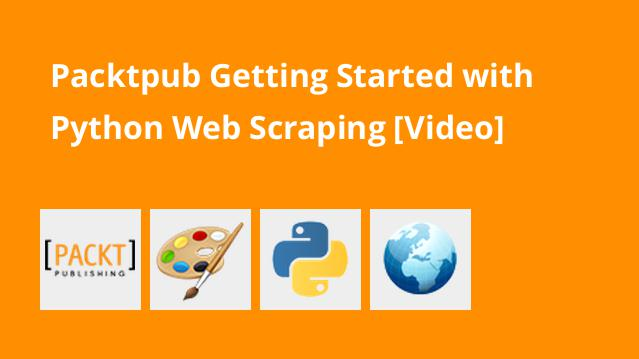 packtpub-getting-started-with-python-web-scraping-video
